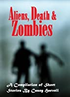 Aliens, Death & Zombies - A Compilation of Short Stories
