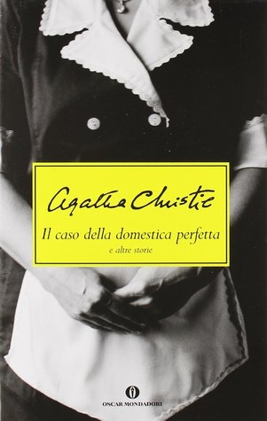 Il caso della domestica perfetta e altre storie by Agatha Christie