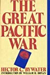 The Great Pacific War: A History of the American-Japanese Campaign of 1931-33