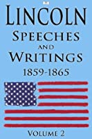 Lincoln: Speeches and Writings: 1859-1865 Volume 2 (Illustrated)