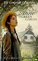 Anne of Green Gables [Anne Shirley Series - The Complete Collection]
