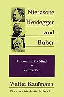 Nietzsche, Heidegger and Buber (Discovering the Mind, Vol 2)
