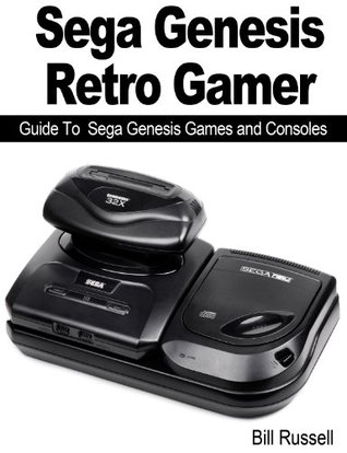 Sega Genesis Retro Gamer: Guide To Sega Genesis Games and Consoles