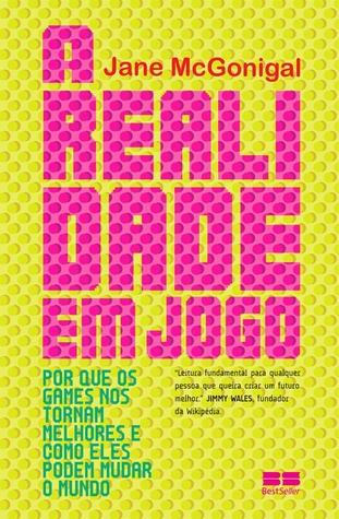 A Realidade em Jogo: Por que os games nos tornam melhores e como eles podem mudar o mundo