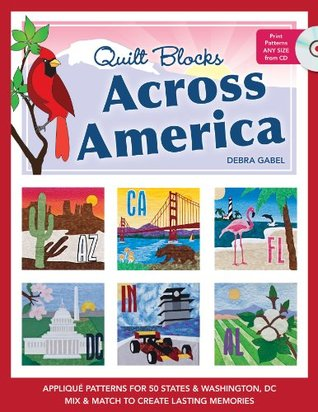 Quilt Blocks Across America: Applique Patterns for 50 States & Washington, D.C., Mix & Match to Create Lasting Memories
