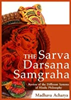The Sarva-Darsana-Samgraha : The Review of the Different Systems of Hindu Philosophy, with hinduism veda and sacred texts (illustrated)