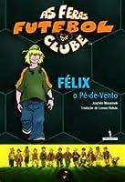 Félix, O Pé de Vento (As Feras Futebol Clube #2)