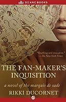 The Fan-Maker's Inquisition: A Novel of Marquis de Sade