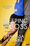 Sleeping with the Boss by Marissa Clarke