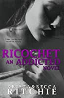 Ricochet (Addicted, #1.5)