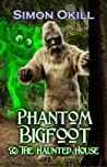 Phantom Bigfoot & The Haunted House by Simon Okill
