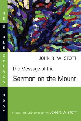 The Message of the Sermon on the Mount by John R.W. Stott