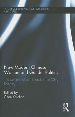 New Modern Chinese Women and Gender Politics: The Centennial of the End of the Qing Dynasty