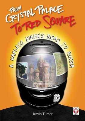 From Crystal Palace to Red Square: A Hapless Biker's Road to Russia