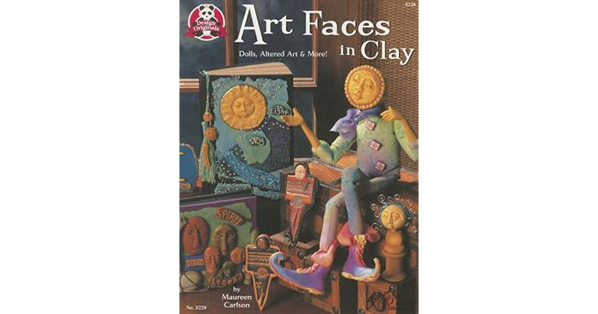 Art Faces In Clay: Dolls, Altered Art and More by Maureen Carlson