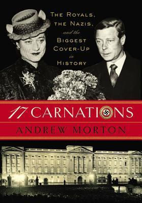 17 Carnations The Royals, the Nazis and the Biggest Cover-Up in History