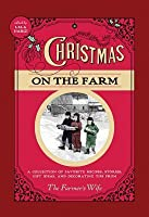 Christmas on the Farm: A Collection of Favorite Recipes, Stories, Gift Ideas, and Decorating Tips from The Farmer's Wife