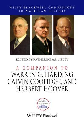 A Companion to Warren G. Harding, Calvin Coolidge, and Herber... by Katherine A.S. Sibley