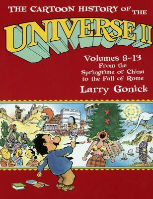 The Cartoon History of the Universe II, Vol. 8-13: From the Springtime of China to the Fall of Rome