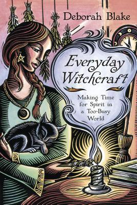 Everyday Witchcraft Making Time for Spirit in a Too-Busy World