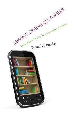 Serving Online Customers by Donald A. Barclay