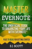 Master Evernote The Unofficial Guide to Organizing Your Life with Evernote