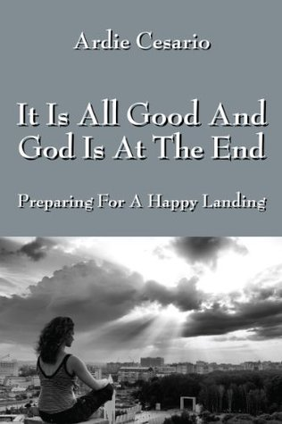 It Is All Good And God Is At The End: Preparing For A Happy Landing
