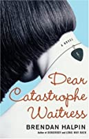 Dear Catastrophe Waitress: A Novel