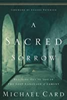A Sacred Sorrow: Reaching Out to God in the Lost Language of Lament (Quiet Times for the Heart)