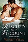 Rescued by a Viscount (Regency Rakes, #2)
