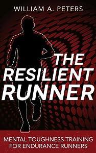 The Resilient Runner: Mental Toughness Training for Endurance Runners
