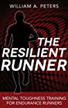The Resilient Runner: Mental Toughness Training for Endurance Runners