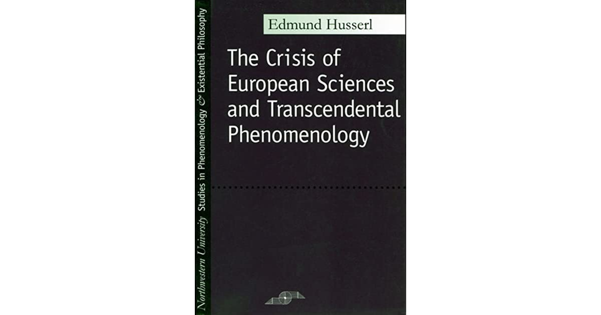 the link between philosophy and science in edmund husserls the crisis of european sciences and trans Phenomenology towards the crisis: philosophy, science, and the call for a new epoch edmund husserl's later diatribes, especially those collected in the crisis of european sciences and transcendental phenomenology , ring the alarm for a humanitarian crisis of a rather different proportion.