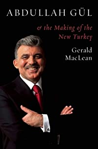 Abdullah Gul and the Making of the New Turkey