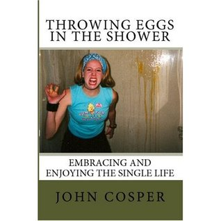 Throwing Eggs in the Shower: Embracing and Enjoying the Single Life