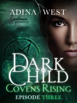 Dark Child (Covens Rising): Episode 3 (Dark Child, #2.3)