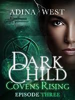 Dark Child (Covens Rising): Episode 3 (Dark Child #2.3)