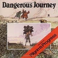 Dangerous Journey: The Story of Pilgrim's Progress