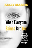 When Everyone Shines But You
