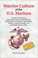 Warrior Culture of the U.S. Marines: Axioms for Warriors, Marine Quotations, Battle History, Reflections on Combat, Corps Legacy, Humor--And Much More--For the World's Warrior Elite