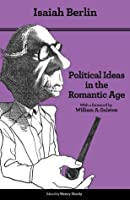 Political Ideas in the Romantic Age: Their Rise and Influence on Modern Thought