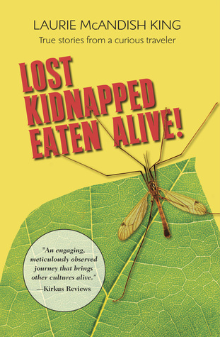 Lost, Kidnapped, Eaten Alive!  True stories from a curious traveler