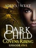 Dark Child (Covens Rising): Episode 5