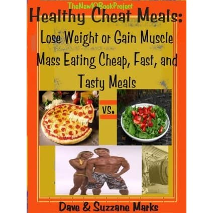 Healthy Cheat Meals: Lose Weight or Gain Muscle Eating Cheap, Fast Tasty  Meals by Dave Marks