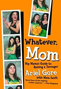 Whatever, Mom: Hip Mama's Guide to Raising a Teenager