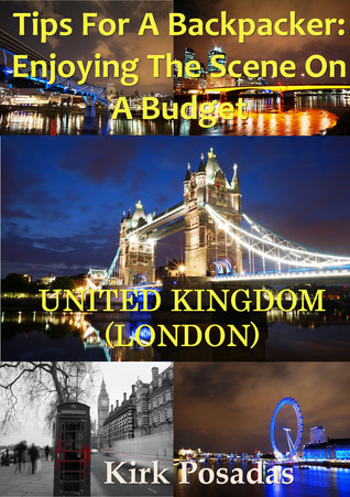 Tips For A Backpacker: Enjoying The Scene on A Tight Budget United Kingdom (London)