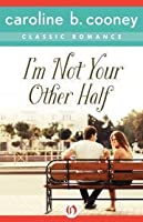I'm Not Your Other Half: A Cooney Classic Romance