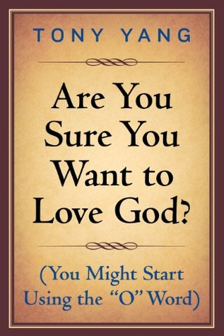 """Are You Sure You Want to Love God? (You Might Start Using the """"O"""" Word)"""
