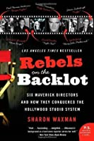 Rebels on the Backlot: Six Maverick Directors and How They Conquered the Hollywood Studio System (P.S.)