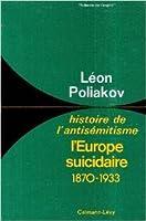 Histoire de l'antisémitisme. Tome 4, l'Europe suicidaire, 1870-1933
